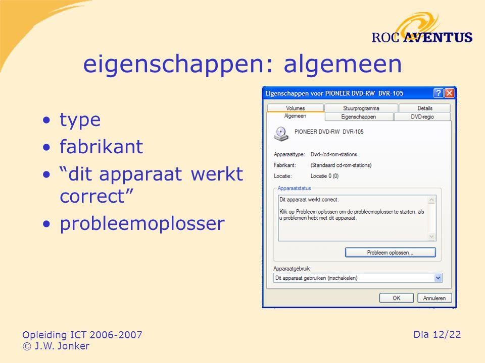 """Opleiding ICT 2006-2007 © J.W. Jonker Dia 12/22 eigenschappen: algemeen type fabrikant """"dit apparaat werkt correct"""" probleemoplosser"""