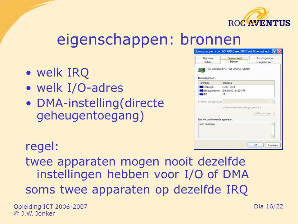 Opleiding ICT 2006-2007 © J.W. Jonker Dia 16/22 eigenschappen: bronnen welk IRQ welk I/O-adres DMA-instelling(directe geheugentoegang) regel: twee app