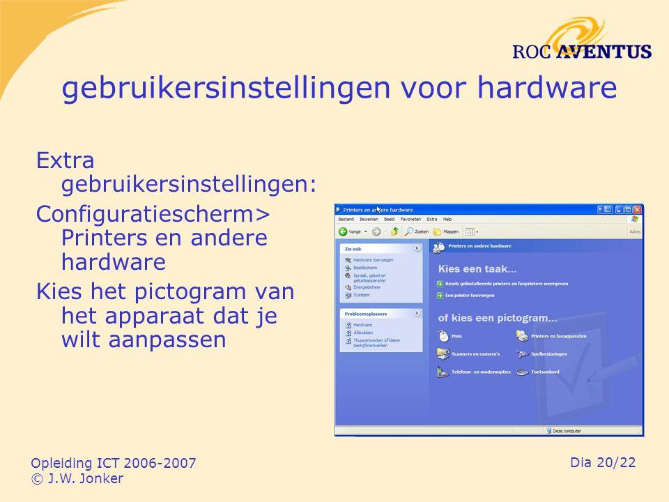 Opleiding ICT 2006-2007 © J.W. Jonker Dia 20/22 gebruikersinstellingen voor hardware Extra gebruikersinstellingen: Configuratiescherm> Printers en and