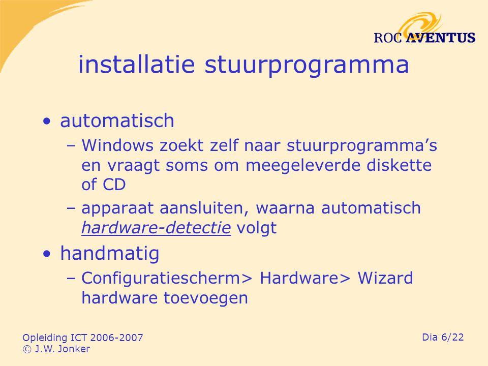 Opleiding ICT 2006-2007 © J.W. Jonker Dia 6/22 installatie stuurprogramma automatisch –Windows zoekt zelf naar stuurprogramma's en vraagt soms om meeg