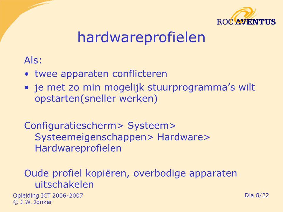 Opleiding ICT 2006-2007 © J.W. Jonker Dia 8/22 hardwareprofielen Als: twee apparaten conflicteren je met zo min mogelijk stuurprogramma's wilt opstart