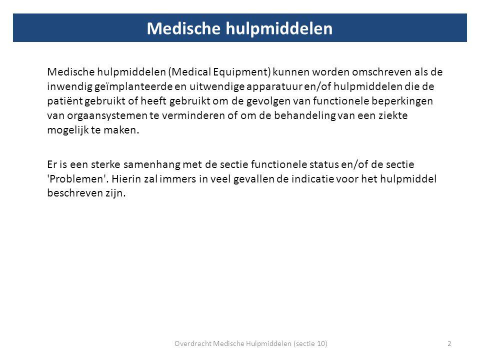 Medische hulpmiddelen Medische hulpmiddelen (Medical Equipment) kunnen worden omschreven als de inwendig geïmplanteerde en uitwendige apparatuur en/of