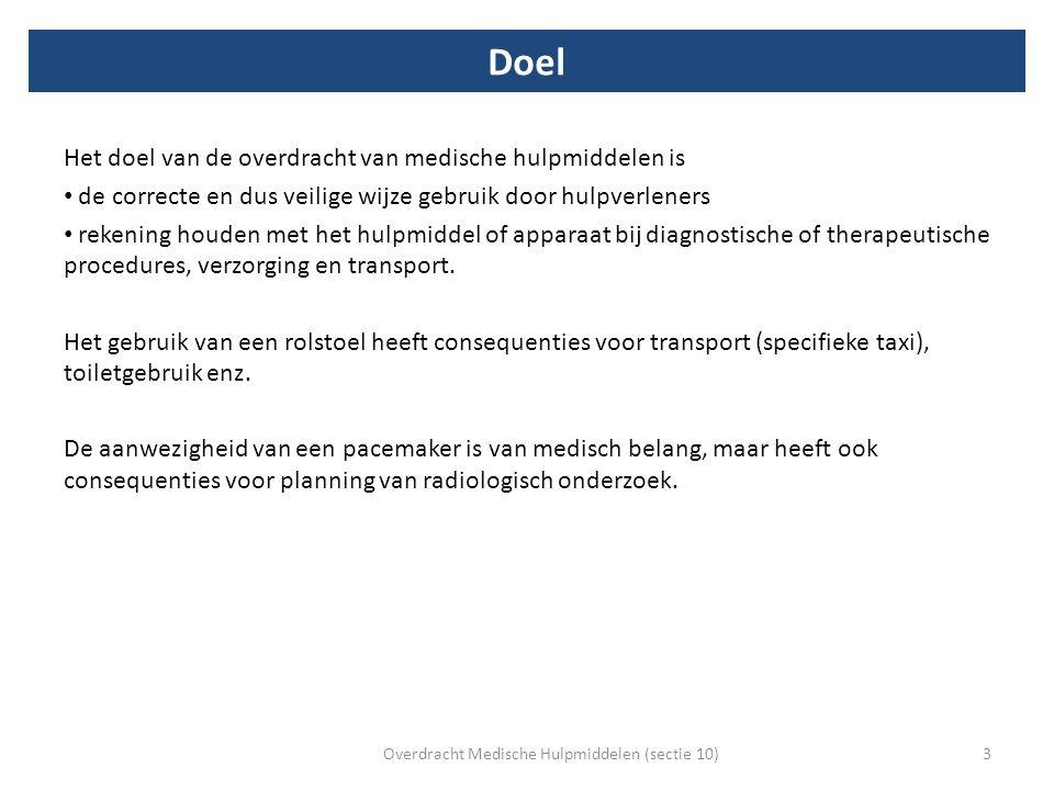 Voorbeelden Hersenen:geïmplanteerde neurostimulator voor behandeling van Ziekte van Parkinson Zintuigen:bril, gehoorapparaat Longen:tracheacanule, beademingsapparaat, zuurstoftherapie via fles of zuurstof-concentrator Hart:inwendige of uitwendige pacemaker, AICD (automated implantable cardioverter-defibrillator), kunstkleppen (mitralisklep, aortaklep) Bloedvaten:Port-a-cath (langdurige toegang tot de bloedbaan), vaatprothese Bewegingsapparaat:wandelstok, rolstoel, rollator, krukken, sling of mitella, prothesen, kunstgewrichten (implantaten).