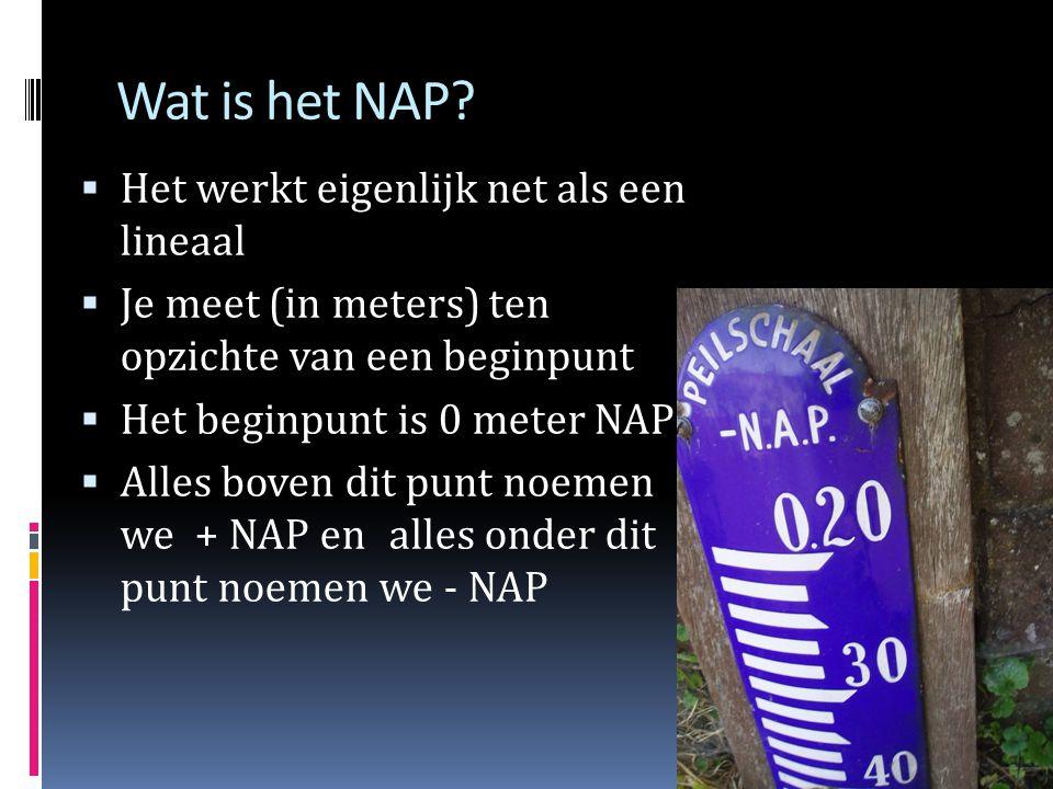 Wat is het NAP? Het NAP wordt gebruikt om hoogtes van bijvoorbeeld water, dijken en tunnels te meten.