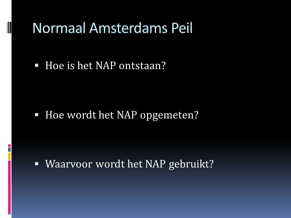 Wat is het NAP?  Het werkt eigenlijk net als een lineaal  Je meet (in meters) ten opzichte van een beginpunt  Het beginpunt is 0 meter NAP  Alles