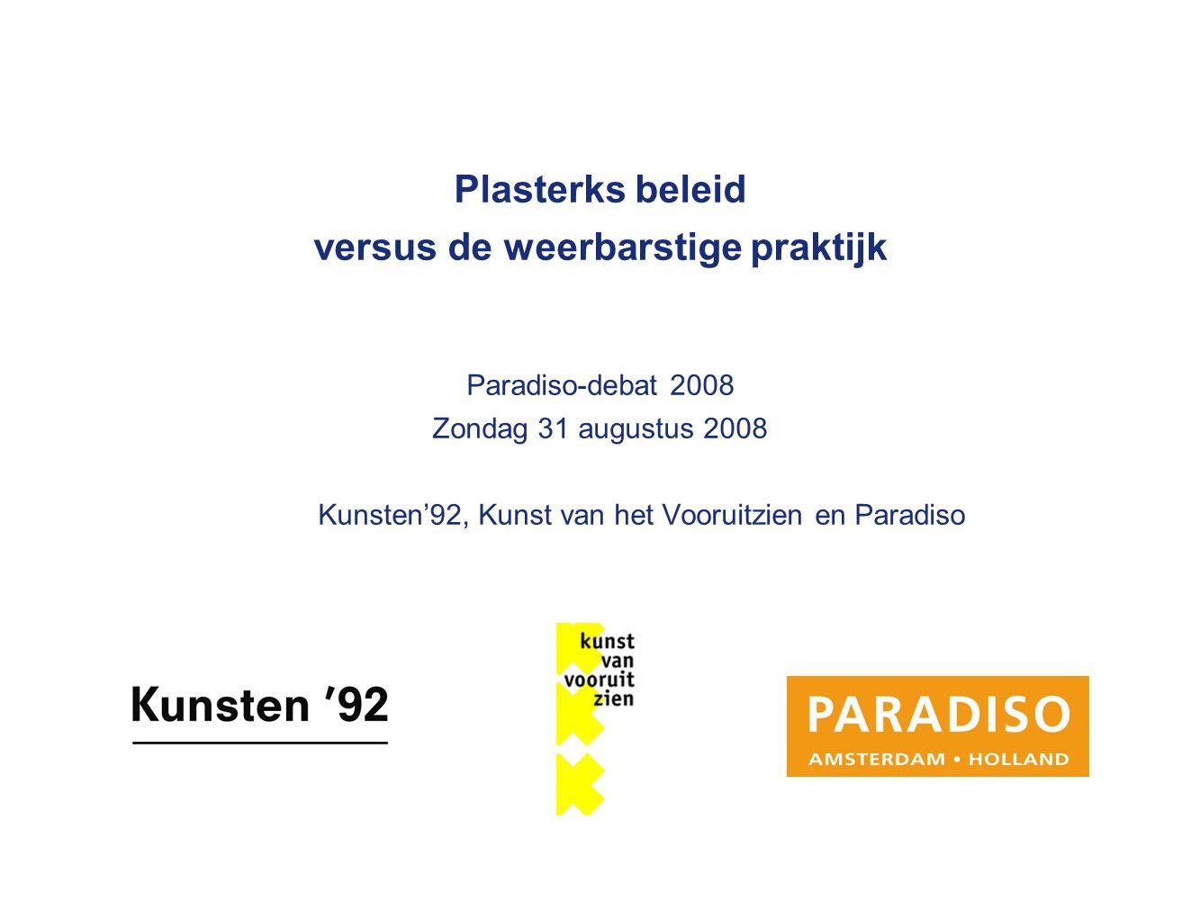 Plasterks beleid versus de weerbarstige praktijk Paradiso-debat 2008 Zondag 31 augustus 2008 Kunsten'92, Kunst van het Vooruitzien en Paradiso