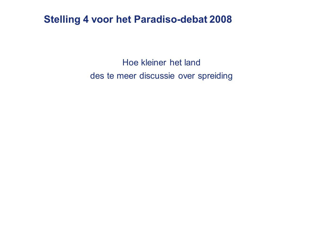 Stelling 4 voor het Paradiso-debat 2008 Hoe kleiner het land des te meer discussie over spreiding