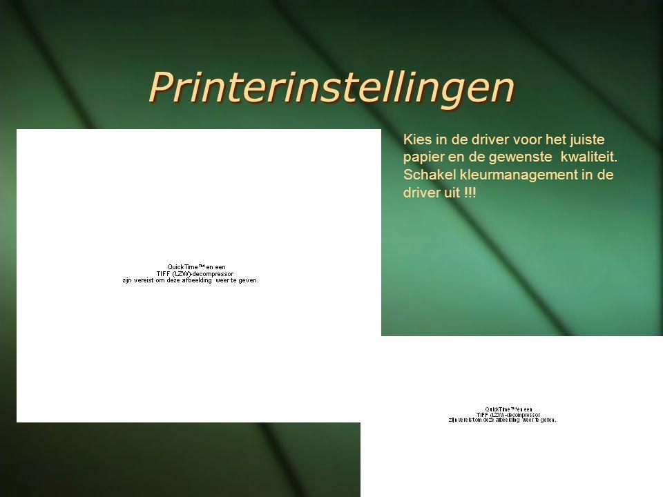 Printerinstellingen Kies in de driver voor het juiste papier en de gewenste kwaliteit. Schakel kleurmanagement in de driver uit !!!