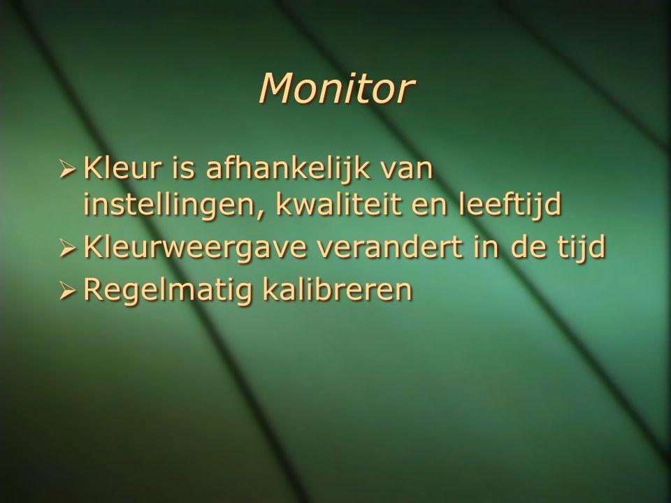 Monitor  Kleur is afhankelijk van instellingen, kwaliteit en leeftijd  Kleurweergave verandert in de tijd  Regelmatig kalibreren  Kleur is afhanke