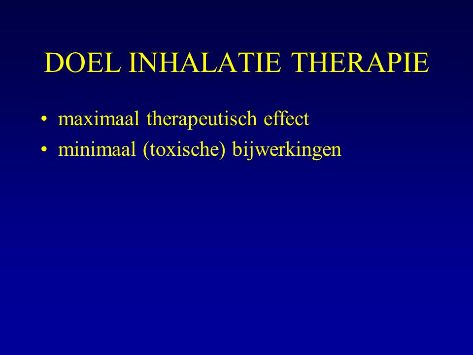 DOEL INHALATIE THERAPIE maximaal therapeutisch effect minimaal (toxische) bijwerkingen