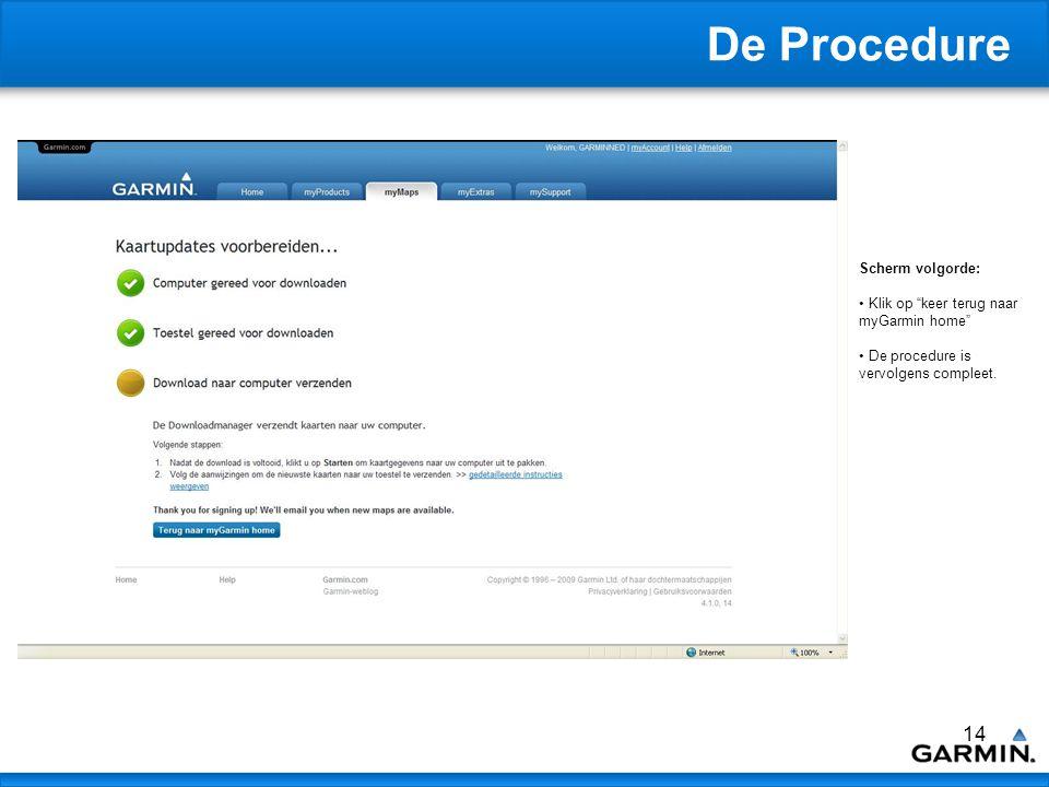 14 De Procedure Scherm volgorde: Klik op keer terug naar myGarmin home De procedure is vervolgens compleet.
