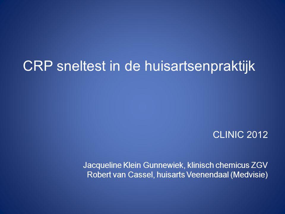 CRP sneltest in de huisartsenpraktijk Jacqueline Klein Gunnewiek, klinisch chemicus ZGV Robert van Cassel, huisarts Veenendaal (Medvisie) CLINIC 2012