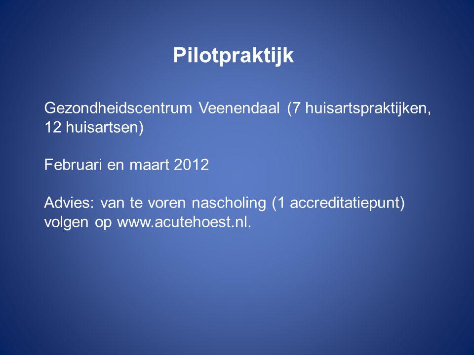 Pilotpraktijk Gezondheidscentrum Veenendaal (7 huisartspraktijken, 12 huisartsen) Februari en maart 2012 Advies: van te voren nascholing (1 accreditat
