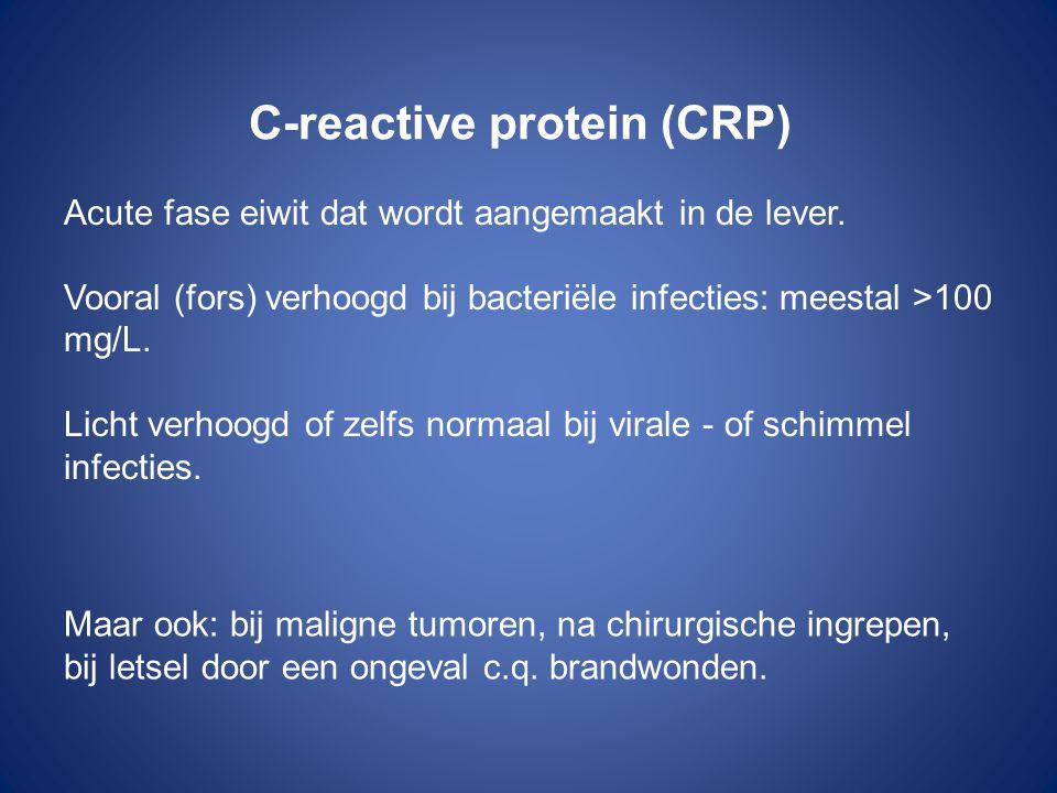 C-reactive protein (CRP) Acute fase eiwit dat wordt aangemaakt in de lever. Vooral (fors) verhoogd bij bacteriële infecties: meestal >100 mg/L. Licht