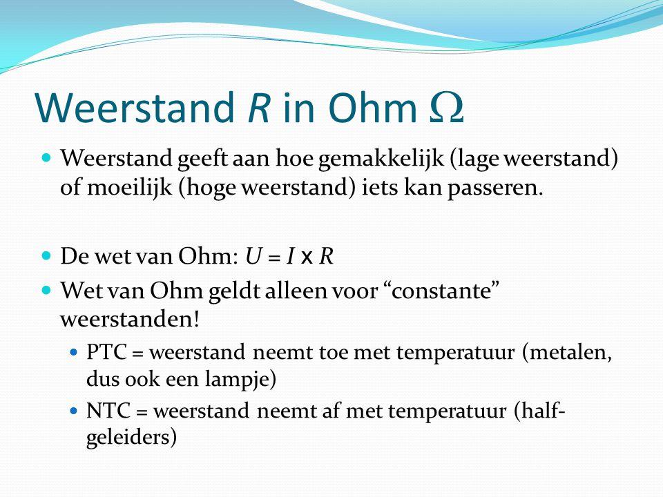 Weerstand R in Ohm  Weerstand geeft aan hoe gemakkelijk (lage weerstand) of moeilijk (hoge weerstand) iets kan passeren.