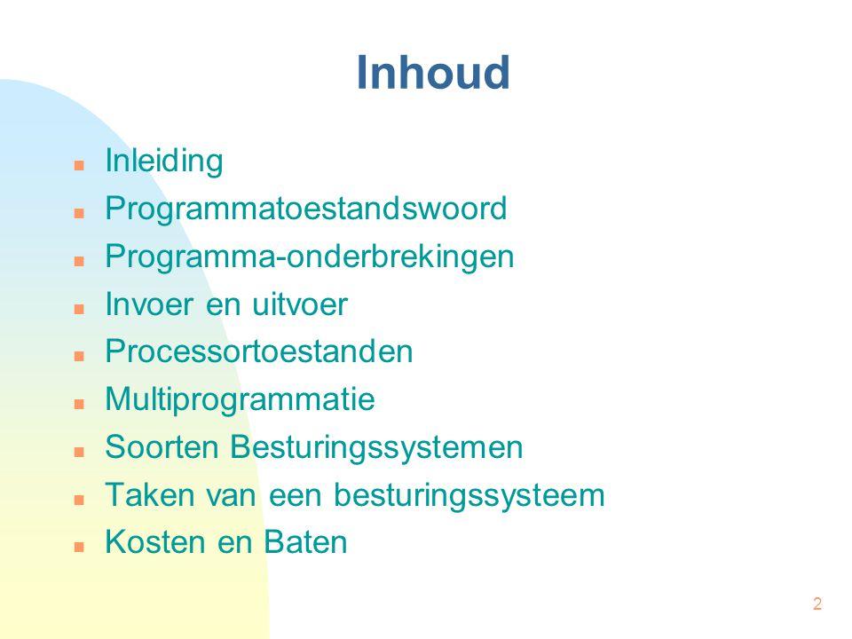 2 Inhoud Inleiding Programmatoestandswoord Programma-onderbrekingen Invoer en uitvoer Processortoestanden Multiprogrammatie Soorten Besturingssystemen