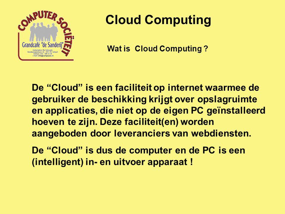 """Wat is Cloud Computing ? Cloud Computing De """"Cloud"""" is een faciliteit op internet waarmee de gebruiker de beschikking krijgt over opslagruimte en appl"""