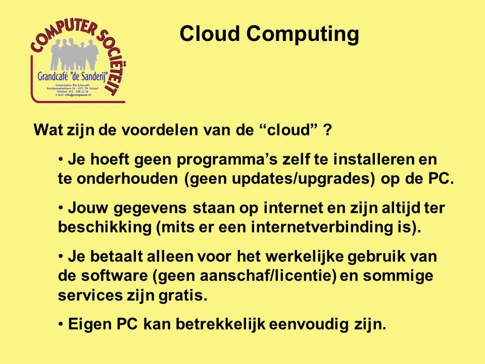 """Cloud Computing Wat zijn de voordelen van de """"cloud"""" ? Je hoeft geen programma's zelf te installeren en te onderhouden (geen updates/upgrades) op de P"""