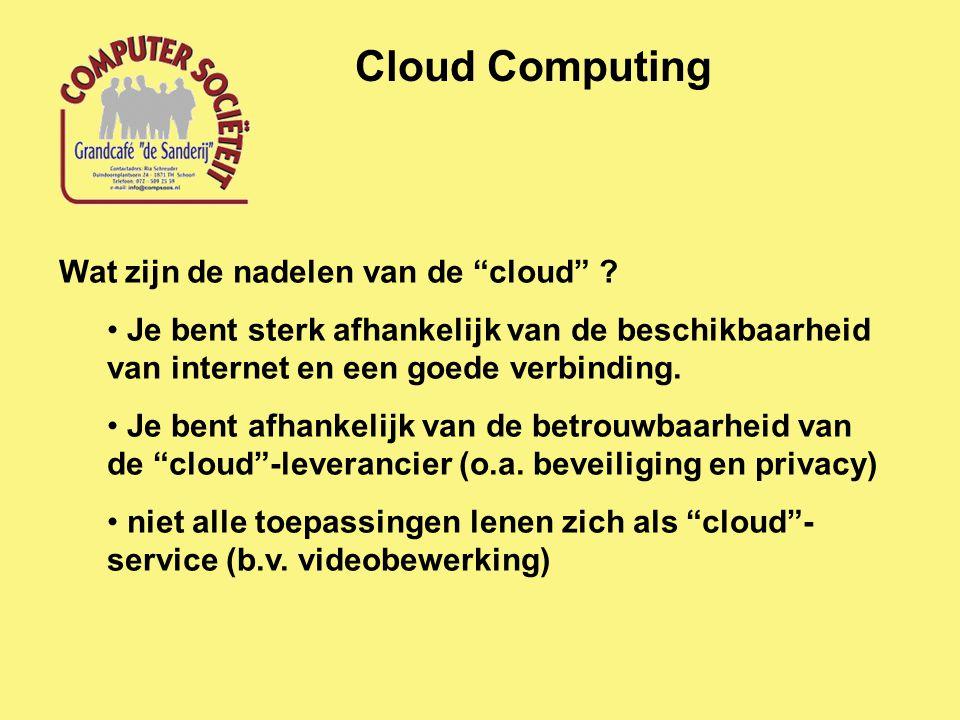 """Cloud Computing Wat zijn de nadelen van de """"cloud"""" ? Je bent sterk afhankelijk van de beschikbaarheid van internet en een goede verbinding. Je bent af"""