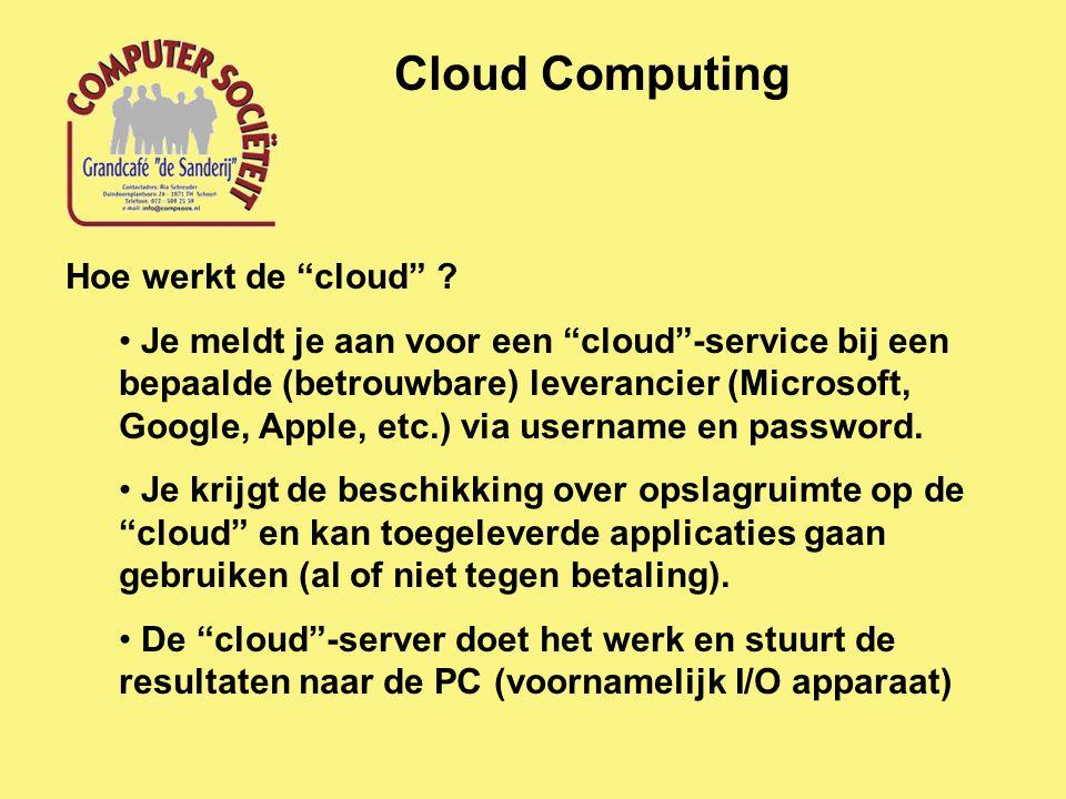 """Cloud Computing Hoe werkt de """"cloud"""" ? Je meldt je aan voor een """"cloud""""-service bij een bepaalde (betrouwbare) leverancier (Microsoft, Google, Apple,"""