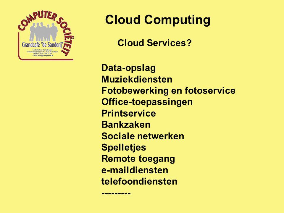 Cloud Computing Cloud Services? Data-opslag Muziekdiensten Fotobewerking en fotoservice Office-toepassingen Printservice Bankzaken Sociale netwerken S