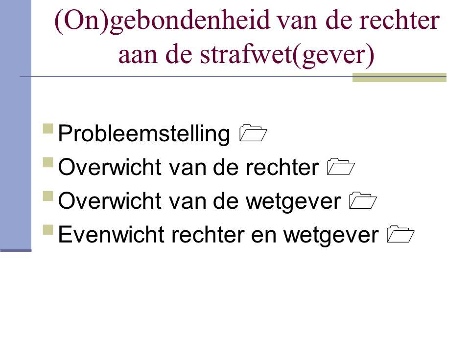 (On)gebondenheid van de rechter aan de strafwet(gever)  Probleemstelling   Overwicht van de rechter   Overwicht van de wetgever   Evenwicht rec