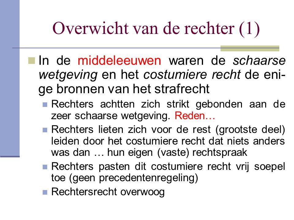 Overwicht van de rechter (1) In de middeleeuwen waren de schaarse wetgeving en het costumiere recht de eni- ge bronnen van het strafrecht Rechters ach