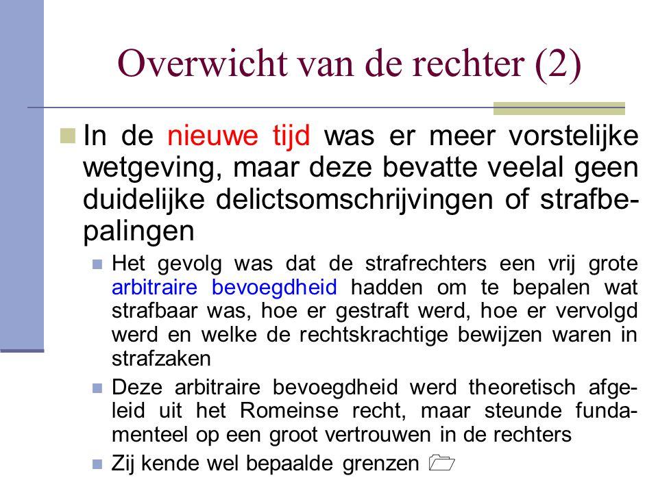 Overwicht van de rechter (2) In de nieuwe tijd was er meer vorstelijke wetgeving, maar deze bevatte veelal geen duidelijke delictsomschrijvingen of st