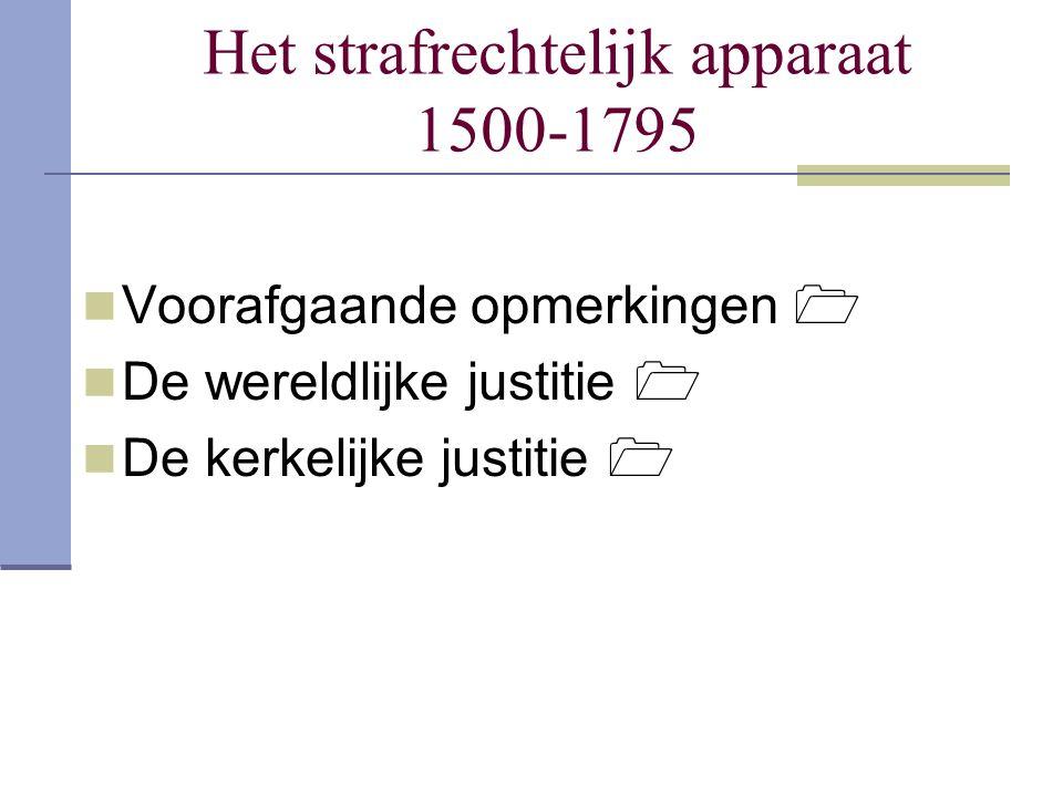 Het strafrechtelijk apparaat 1500-1795 Voorafgaande opmerkingen  De wereldlijke justitie  De kerkelijke justitie 