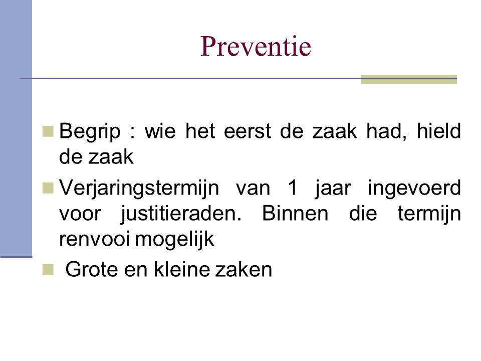 Preventie Begrip : wie het eerst de zaak had, hield de zaak Verjaringstermijn van 1 jaar ingevoerd voor justitieraden. Binnen die termijn renvooi moge