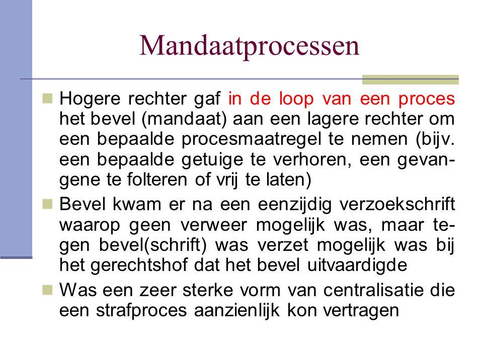 Mandaatprocessen Hogere rechter gaf in de loop van een proces het bevel (mandaat) aan een lagere rechter om een bepaalde procesmaatregel te nemen (bij
