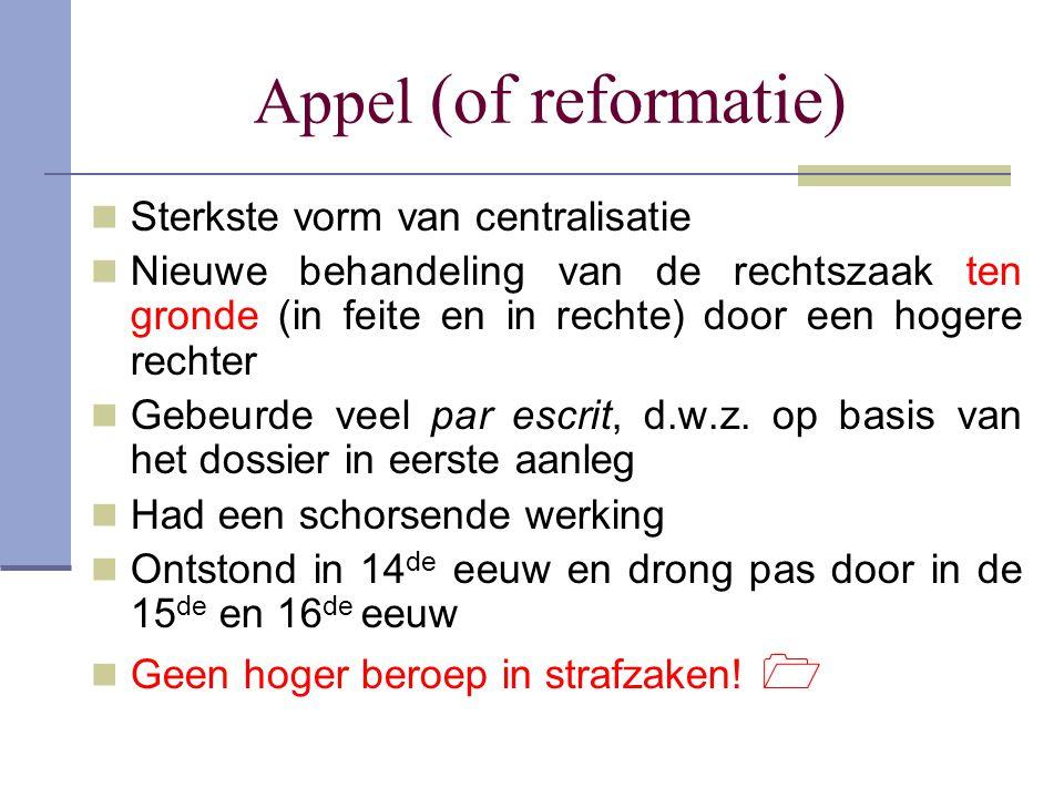 Appel (of reformatie) Sterkste vorm van centralisatie Nieuwe behandeling van de rechtszaak ten gronde (in feite en in rechte) door een hogere rechter