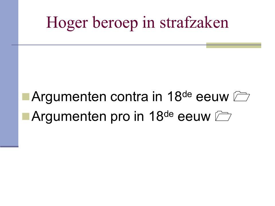Hoger beroep in strafzaken Argumenten contra in 18 de eeuw  Argumenten pro in 18 de eeuw 