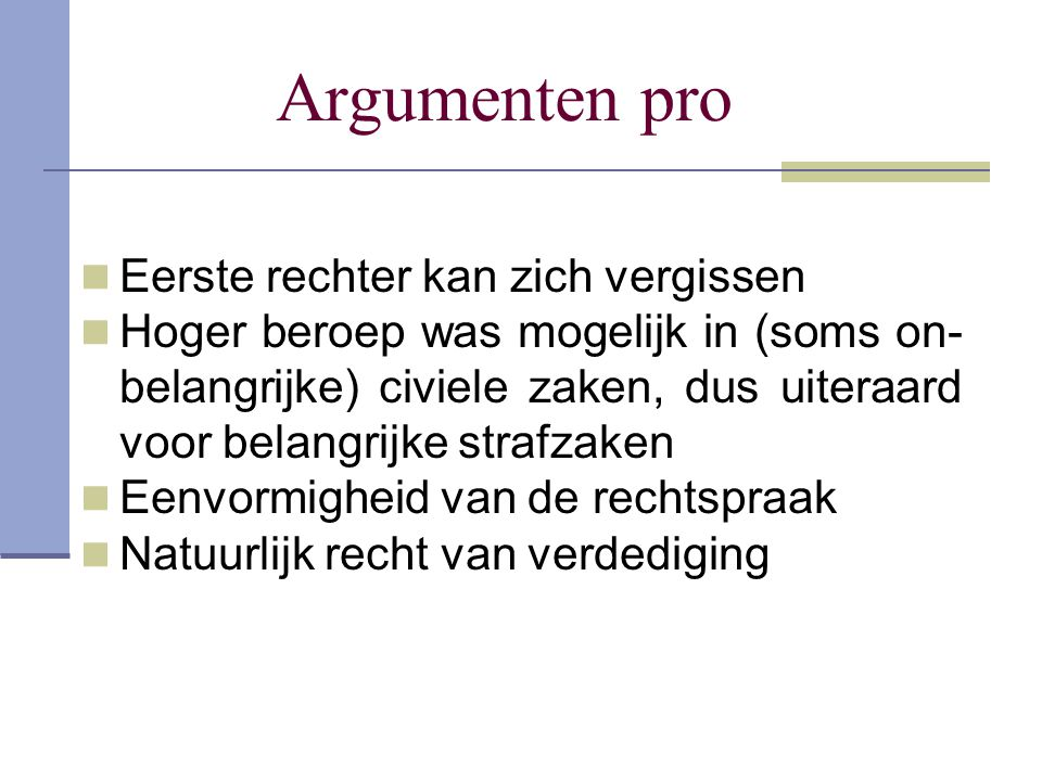 Argumenten pro Eerste rechter kan zich vergissen Hoger beroep was mogelijk in (soms on- belangrijke) civiele zaken, dus uiteraard voor belangrijke str