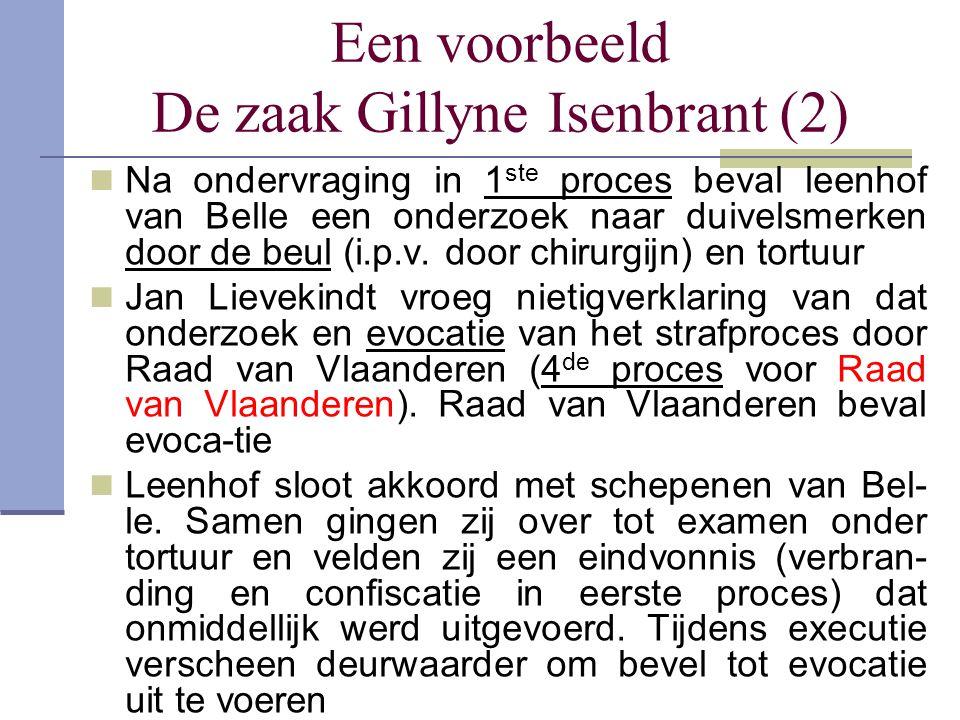 Een voorbeeld De zaak Gillyne Isenbrant (2) Na ondervraging in 1 ste proces beval leenhof van Belle een onderzoek naar duivelsmerken door de beul (i.p