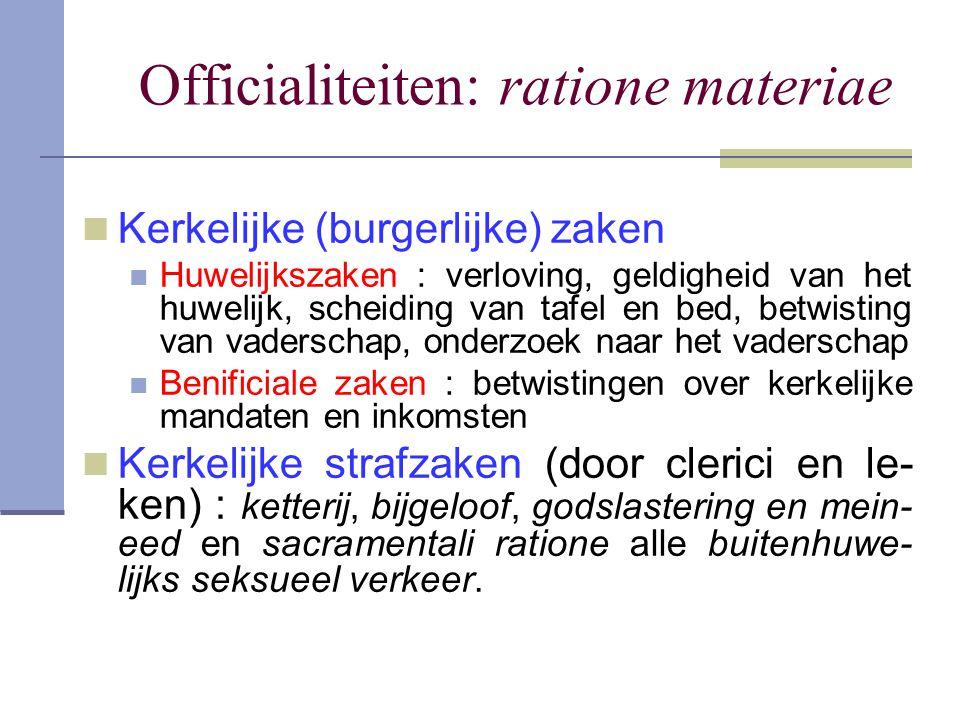 Officialiteiten: ratione materiae Kerkelijke (burgerlijke) zaken Huwelijkszaken : verloving, geldigheid van het huwelijk, scheiding van tafel en bed,