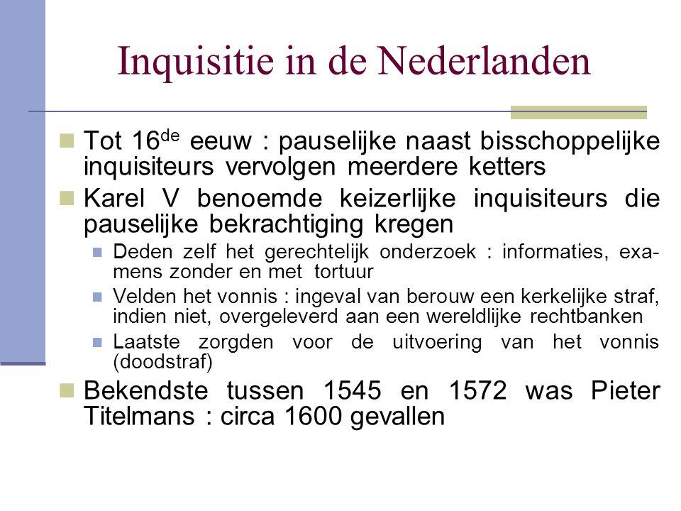 Inquisitie in de Nederlanden Tot 16 de eeuw : pauselijke naast bisschoppelijke inquisiteurs vervolgen meerdere ketters Karel V benoemde keizerlijke in
