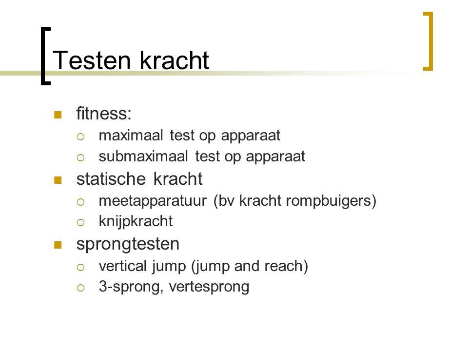 Testen kracht fitness:  maximaal test op apparaat  submaximaal test op apparaat statische kracht  meetapparatuur (bv kracht rompbuigers)  knijpkra