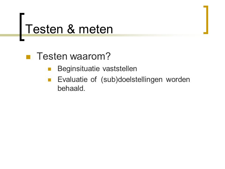 Testen Wat testen: Coordinatie Lenigheid Uithoudingsvermogen Snelheid Kracht Lichaamssamenstelling (biometrie)