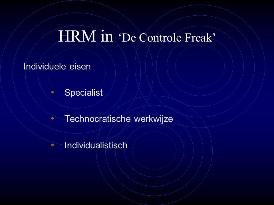 HRM in 'De Controle Freak' Individuele eisen Specialist Technocratische werkwijze Individualistisch