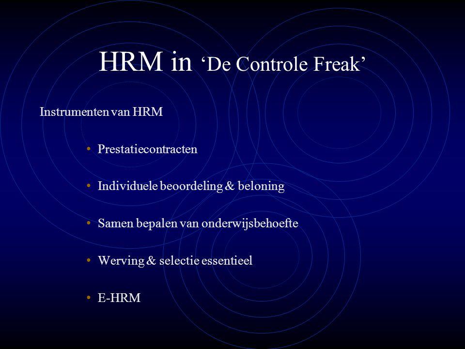 HRM in 'De Controle Freak' Instrumenten van HRM Prestatiecontracten Individuele beoordeling & beloning Samen bepalen van onderwijsbehoefte Werving & selectie essentieel E-HRM