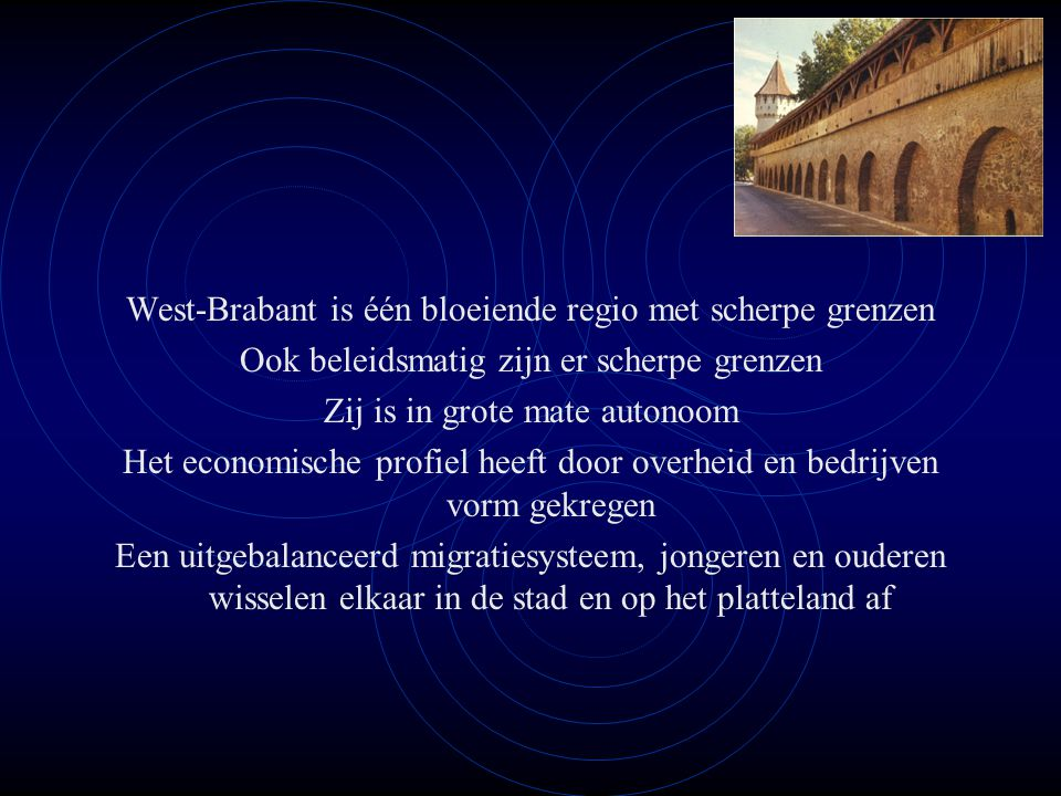 West-Brabant is één bloeiende regio met scherpe grenzen Ook beleidsmatig zijn er scherpe grenzen Zij is in grote mate autonoom Het economische profiel