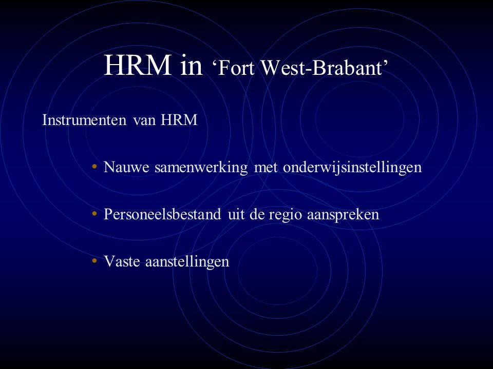 HRM in 'Fort West-Brabant' Instrumenten van HRM Nauwe samenwerking met onderwijsinstellingen Personeelsbestand uit de regio aanspreken Vaste aanstelli