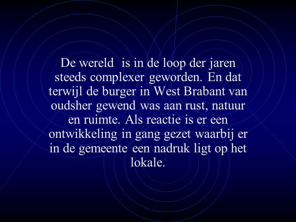 De wereld is in de loop der jaren steeds complexer geworden. En dat terwijl de burger in West Brabant van oudsher gewend was aan rust, natuur en ruimt
