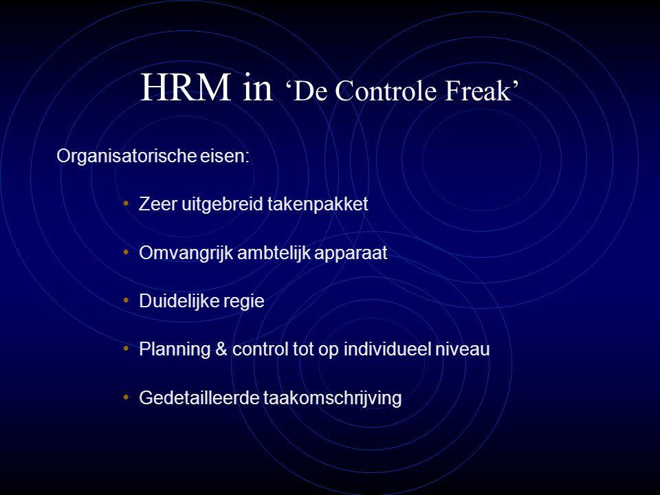 HRM in 'De Controle Freak' Organisatorische eisen: Zeer uitgebreid takenpakket Omvangrijk ambtelijk apparaat Duidelijke regie Planning & control tot op individueel niveau Gedetailleerde taakomschrijving