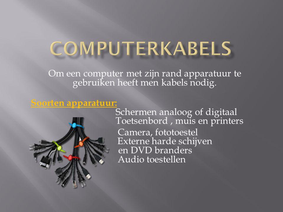 Om een computer met zijn rand apparatuur te gebruiken heeft men kabels nodig.