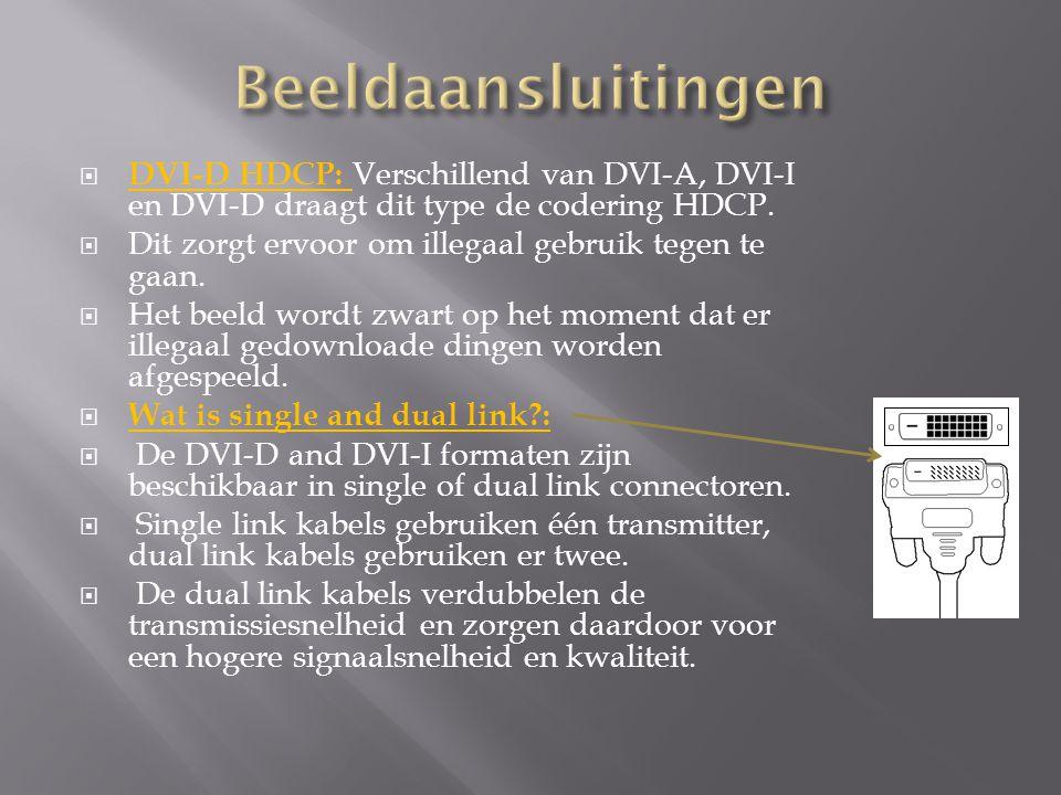  DVI-D HDCP: Verschillend van DVI-A, DVI-I en DVI-D draagt dit type de codering HDCP.