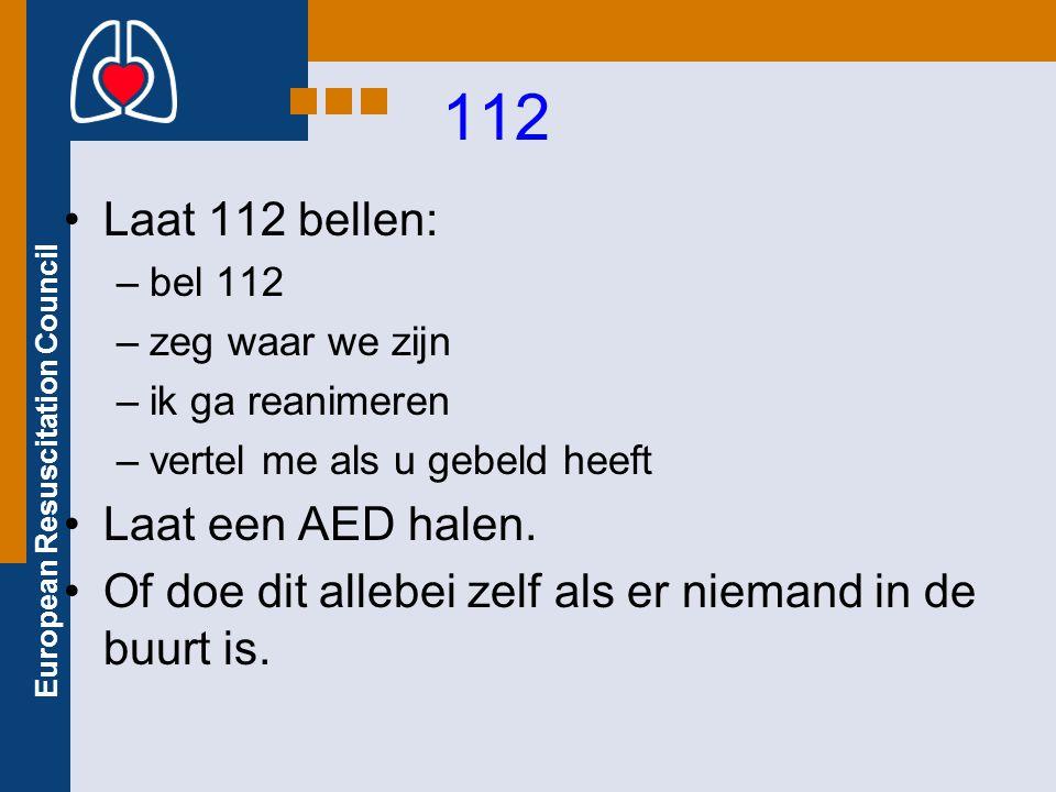 European Resuscitation Council 112 Laat 112 bellen: –bel 112 –zeg waar we zijn –ik ga reanimeren –vertel me als u gebeld heeft Laat een AED halen.