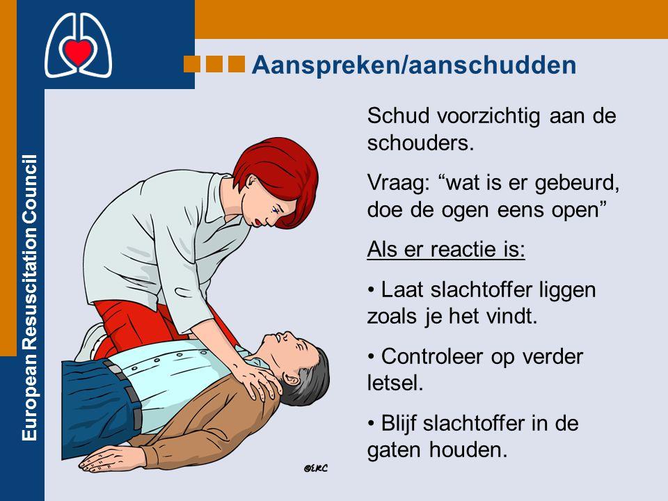 """European Resuscitation Council Schud voorzichtig aan de schouders. Vraag: """"wat is er gebeurd, doe de ogen eens open"""" Als er reactie is: Laat slachtoff"""