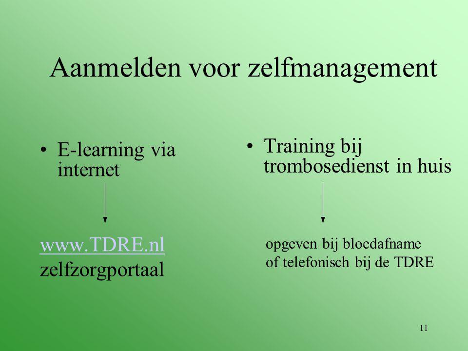 11 Aanmelden voor zelfmanagement E-learning via internet www.TDRE.nl zelfzorgportaal Training bij trombosedienst in huis opgeven bij bloedafname of te